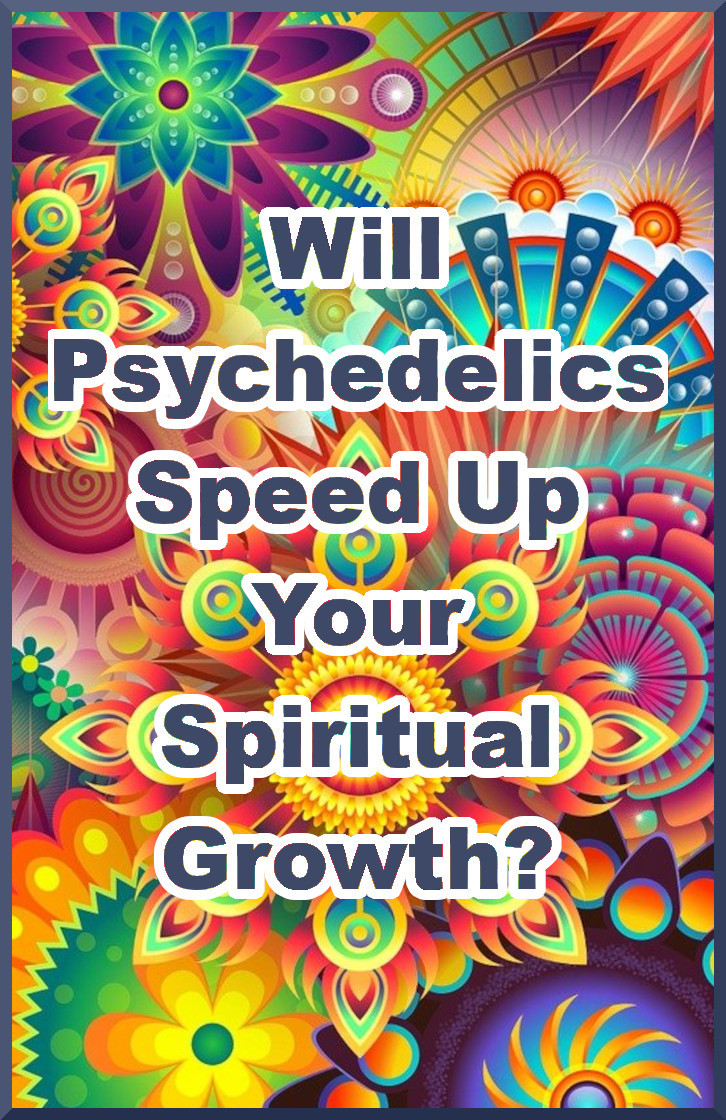 Will Psychedelics Speed Up Your Embodied Spiritual Growth?
