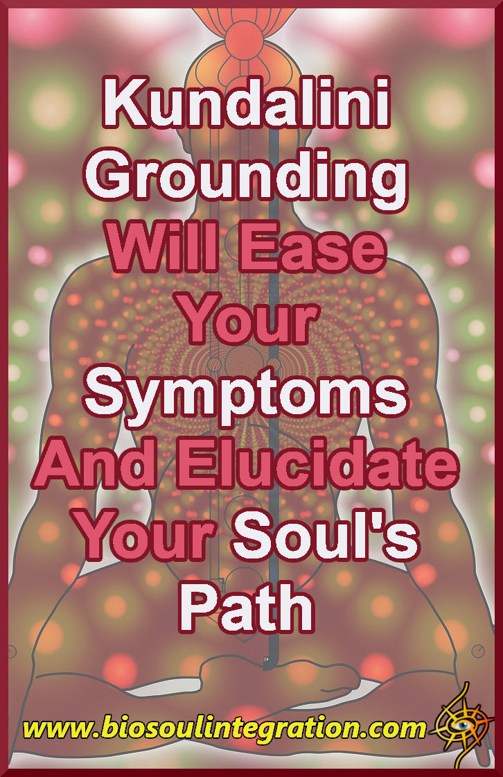 Grounding Kundalini Is Key To Embodying The Energy, Easing The Symptoms And Integrating Its Gifts