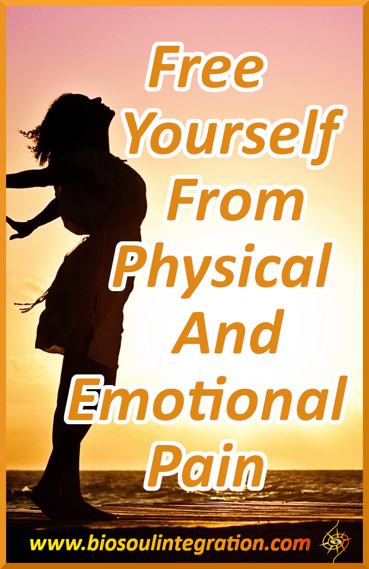 Emotional And Physical Pain: How To Free Yourself Without Drugs And Surgery